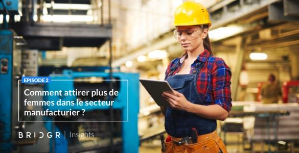 Comment attirer plus de femmes dans le secteur manufacturier ? BRIDGR INSIGHTS