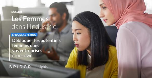 Dossier BRIDGR Insights Les femmes dans le monde industriel et technologique, experts industriel, genie, femme et potentiel etude PWC